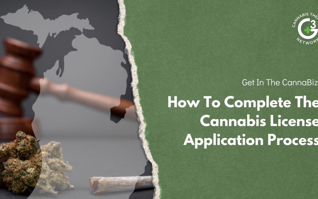 Get In The CannaBiz: How To Complete The Cannabis License Application Process