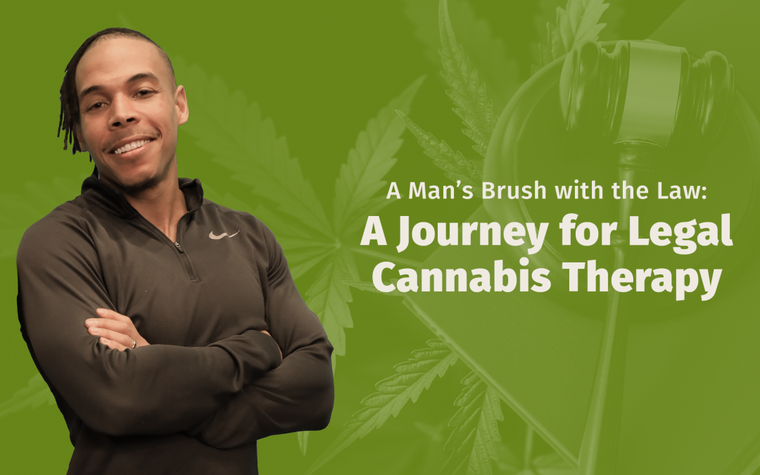 A Man's Brush with the Law: A Journey for Legal Cannabis Therapy