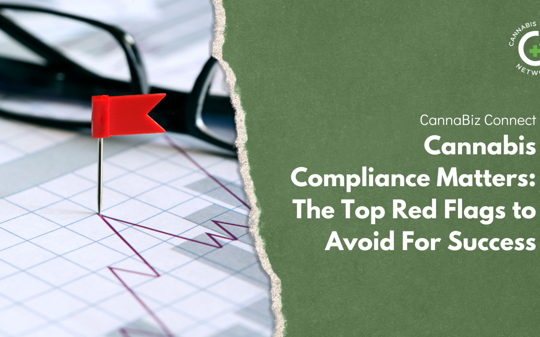 Cannabis Compliance Matters: The Top Red Flags to Avoid For Success